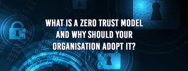 What-is-a-zero-trust-model-and-why-should-your-organisation-adopt-it