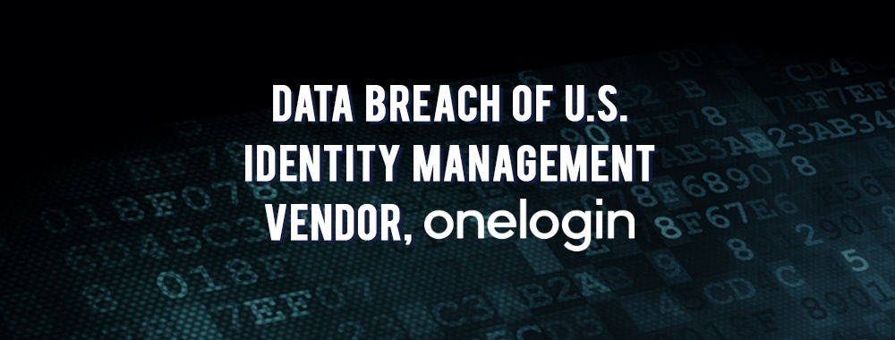 Data Breach of U.S. Identity Management Vendor, OneLogin