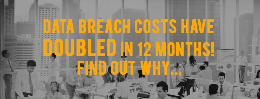 data-breach-costs-have-doubled-in-12-months
